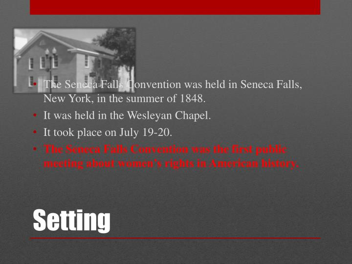 The Seneca Falls Convention was held in Seneca Falls, New York, in the summer of 1848.