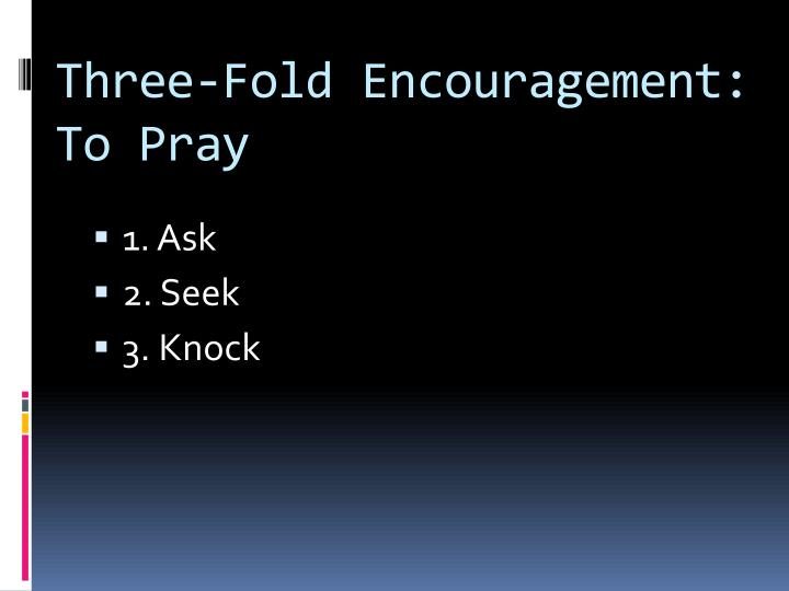 Three fold encouragement to pray