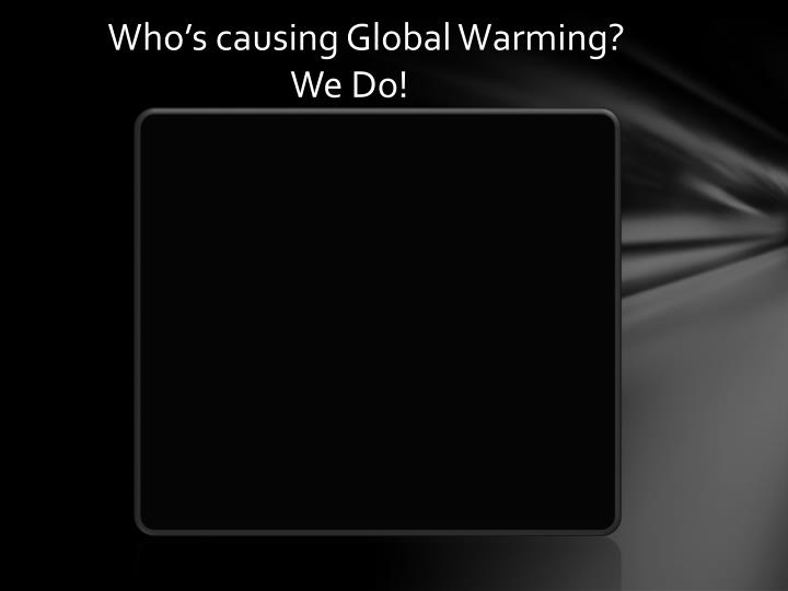 Who's causing Global Warming?