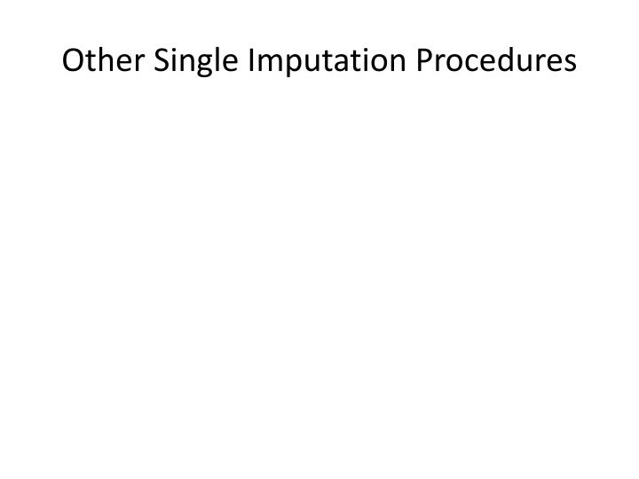 Other Single Imputation Procedures