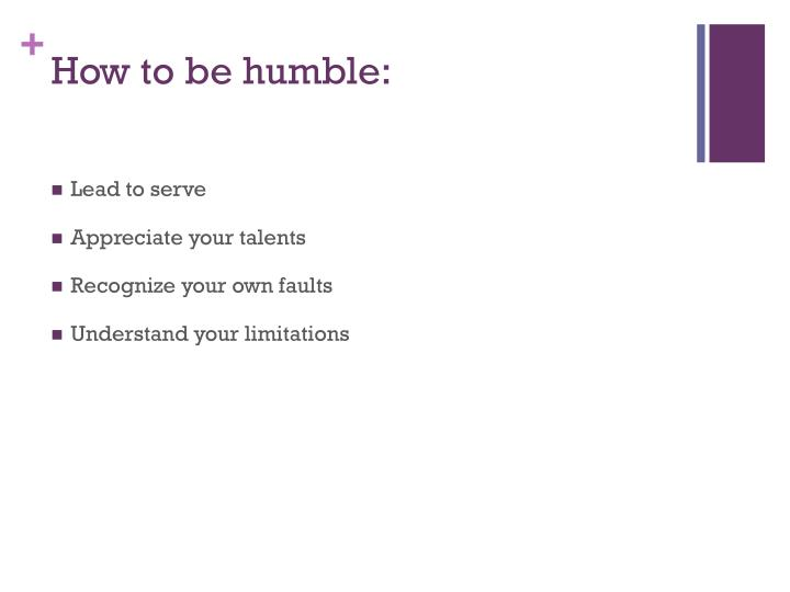 How to be humble:
