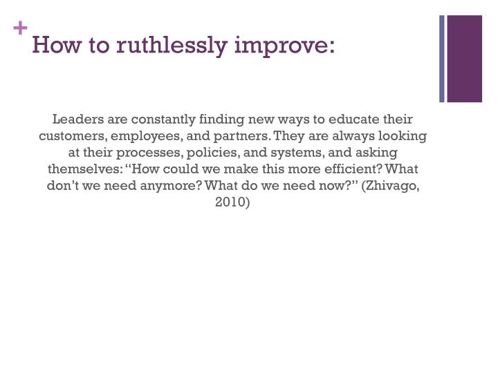How to ruthlessly improve: