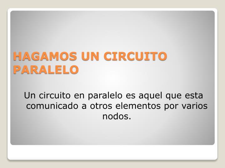Un circuito en paralelo es aquel que esta comunicado a otros elementos por varios nodos.
