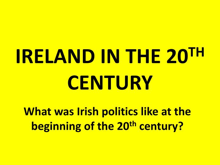 Ireland in the 20 th century
