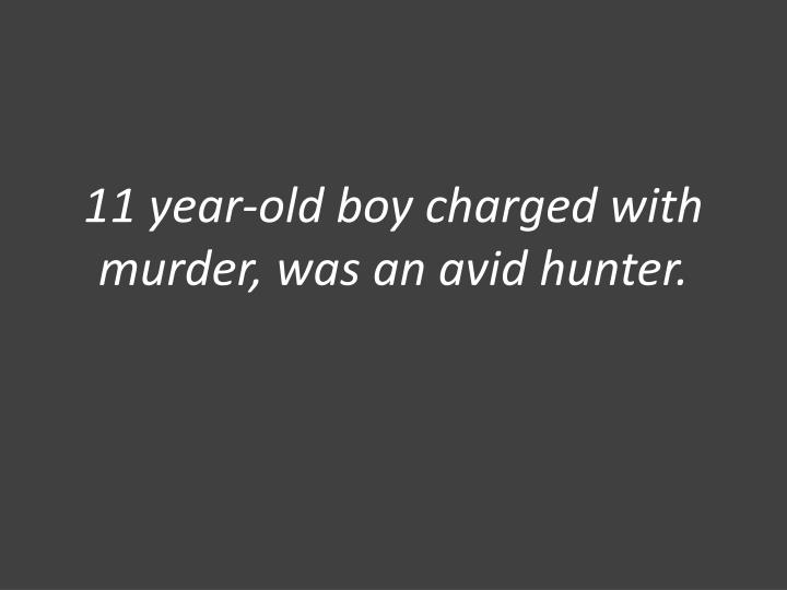 11 year-old boy charged with murder, was an avid hunter.