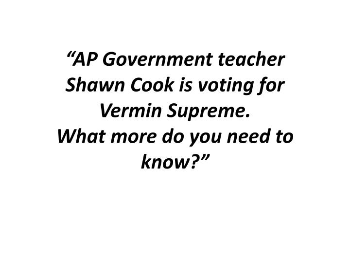 """AP Government teacher    Shawn Cook is voting for"