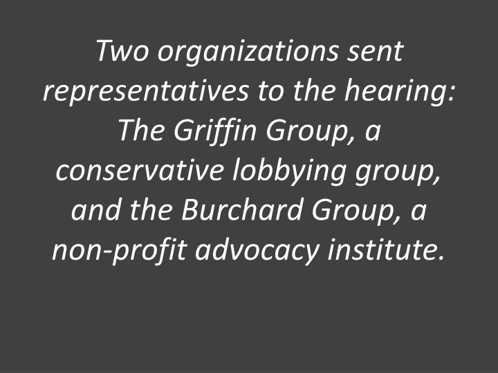 Two organizations sent representatives to the hearing: The Griffin Group, a conservative lobbying group, and the