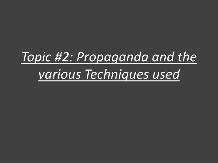 Topic #2: Propaganda and the various Techniques used