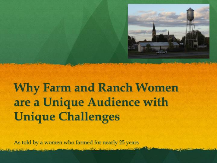 Why farm and ranch women are a unique audience with unique challenges1
