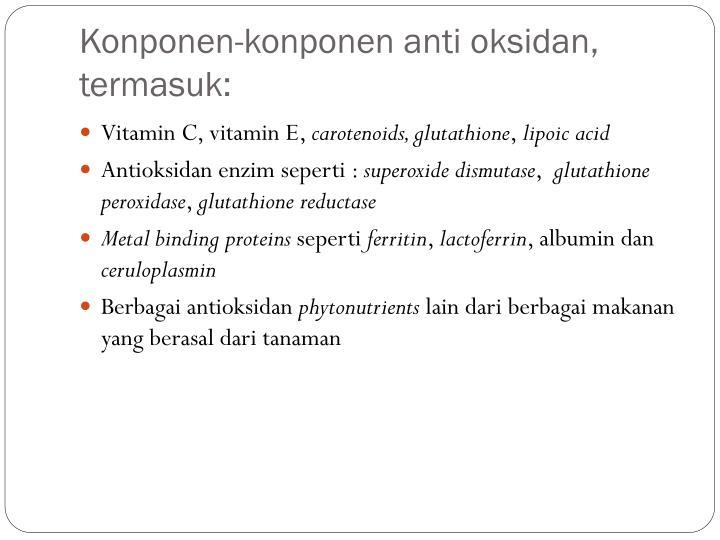 Konponen-konponen anti oksidan, termasuk: