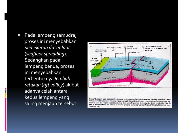 Pada lempeng samudra, proses ini menyebabkan