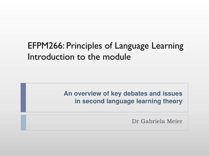 An overview of key debates and issues in second language learning theory