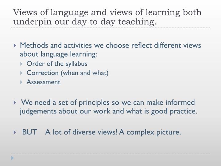 Views of language and views of learning both underpin our day to day