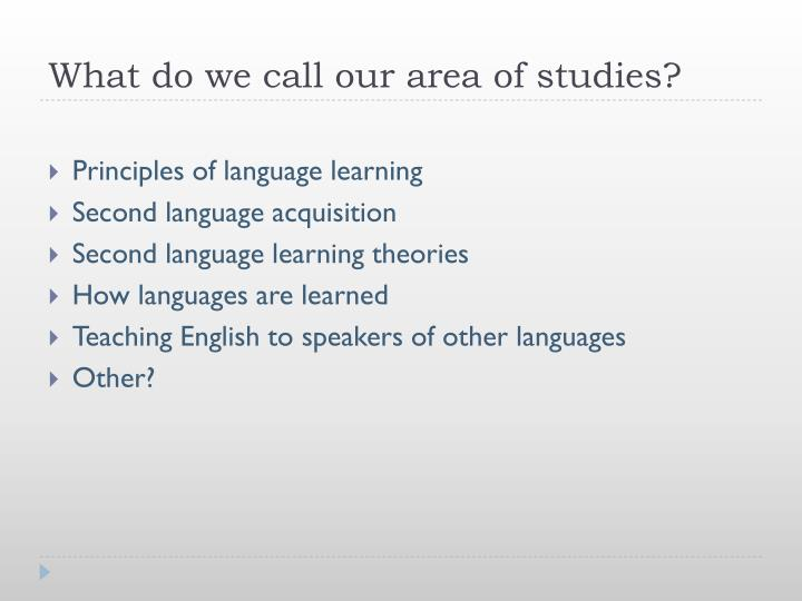 What do we call our area of studies?