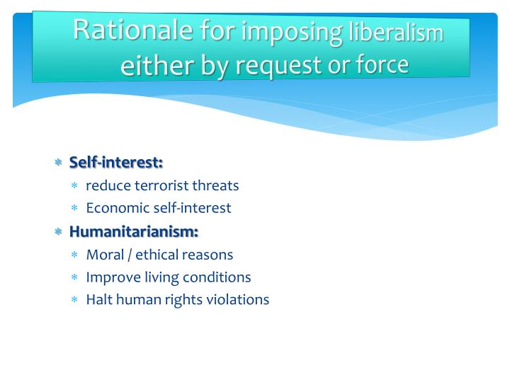 Rationale for imposing liberalism either by request or force