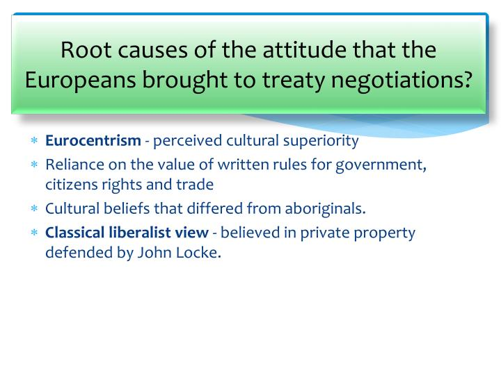 Root causes of the attitude that the Europeans brought to treaty negotiations?
