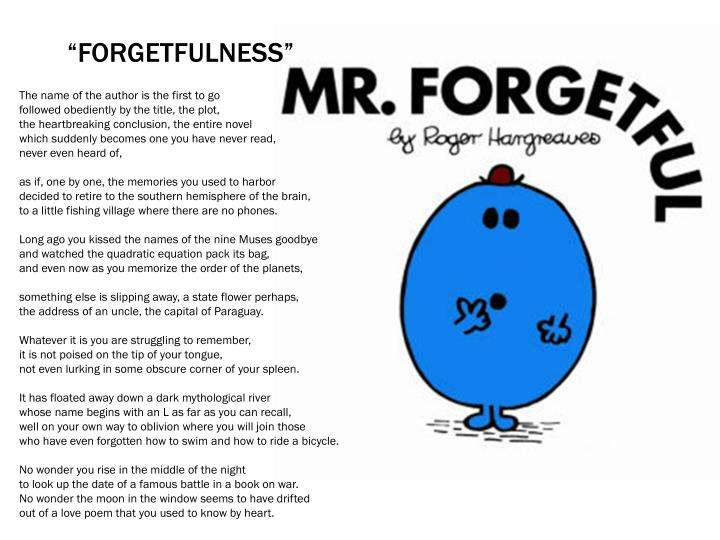 """Forgetfulness"""