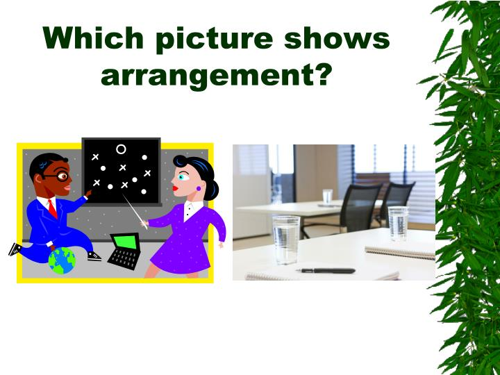 Which picture shows arrangement?