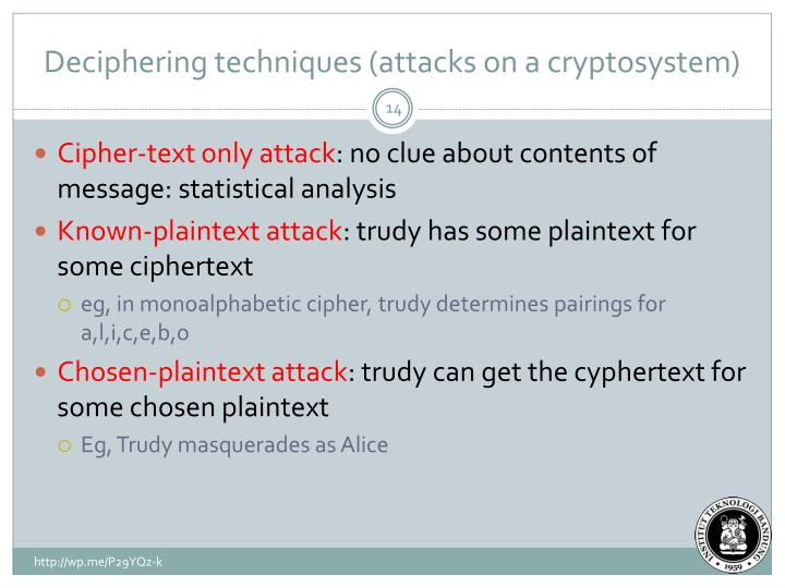 Deciphering techniques (attacks on a cryptosystem)