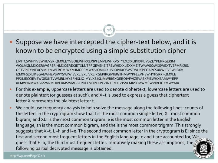 Suppose we have intercepted the cipher-text below, and it is known to be encrypted using a simple substitution cipher