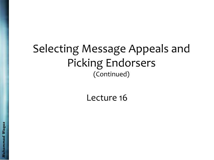 Selecting message appeals and picking endorsers continued