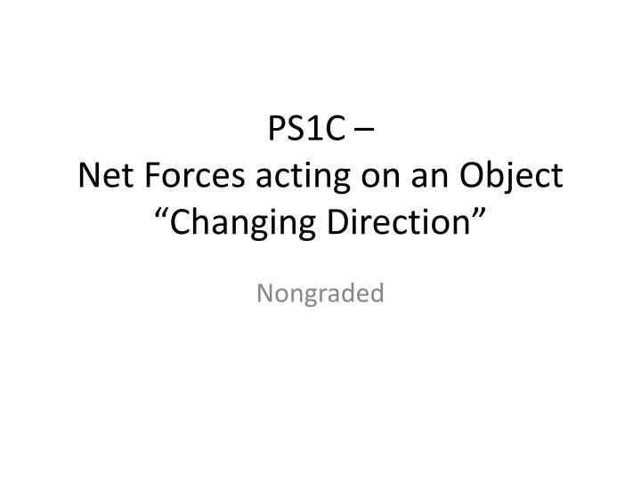 Ps1c net forces acting on an object changing direction