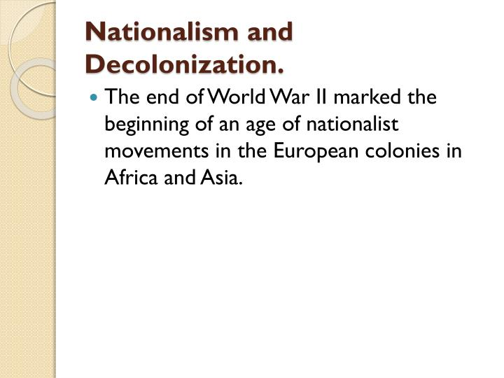 Nationalism and Decolonization.