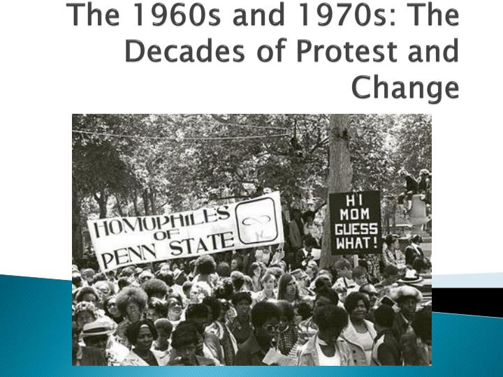 The 1960s and 1970s: The Decades of Protest and Change