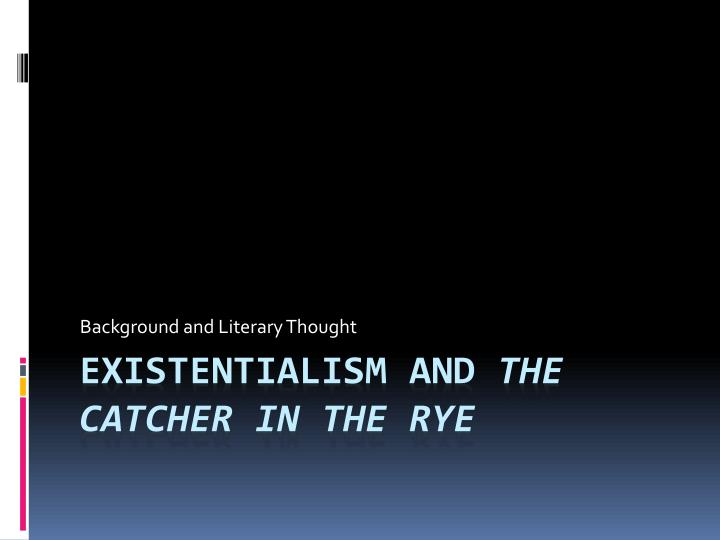 existentialism in catcher in the rye essay Find catcher in the rye meaning example essays, research papers, term papers, case studies or speeches levels of meaning in the catcher in the rye pro.