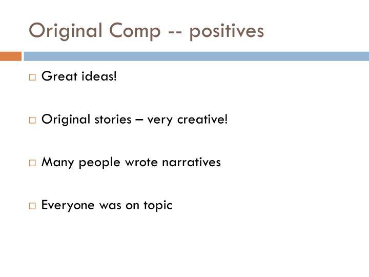 Original Comp -- positives
