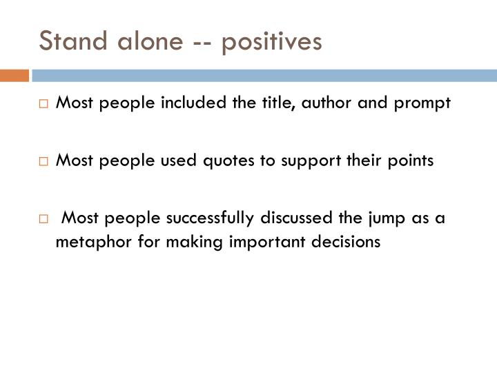 Stand alone -- positives