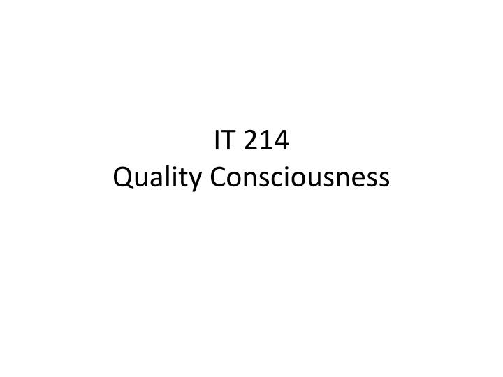 It 214 quality consciousness