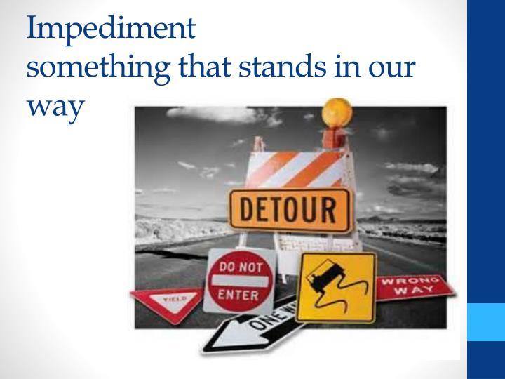 Impediment