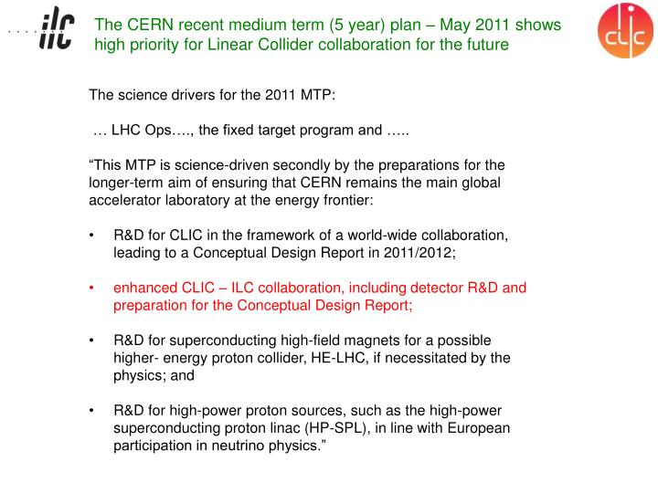 The CERN recent medium term (5 year) plan – May 2011 shows high priority for Linear Collider colla...