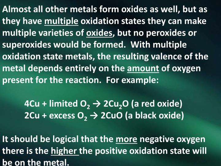Almost all other metals form oxides as well, but as they have