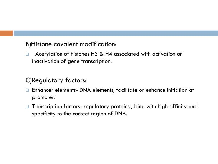 B)Histone covalent modification:
