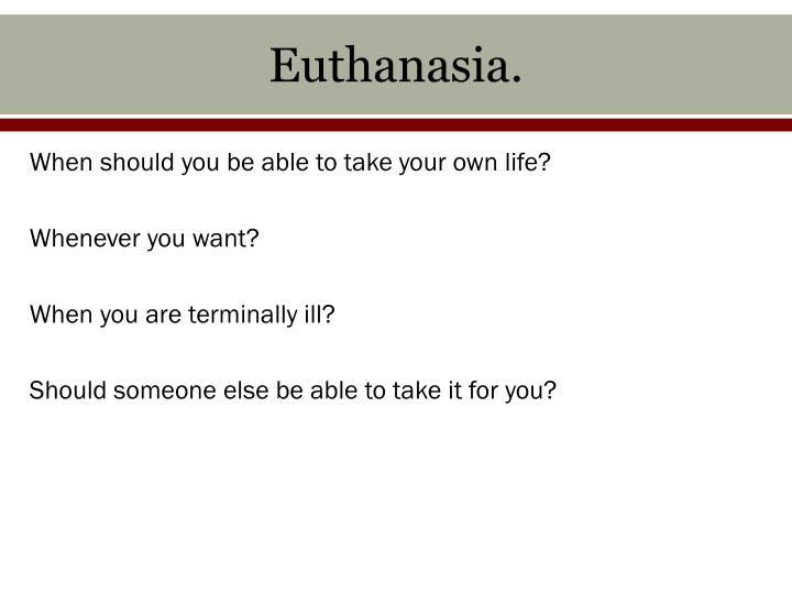 Euthanasia.