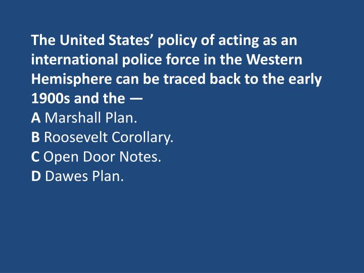 The United States' policy of acting as an international police force in the Western
