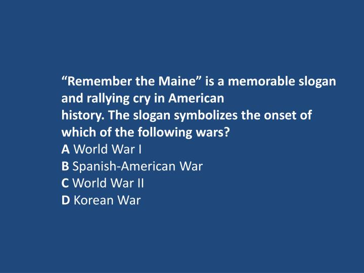 """""""Remember the Maine"""" is a memorable slogan and rallying cry in American"""