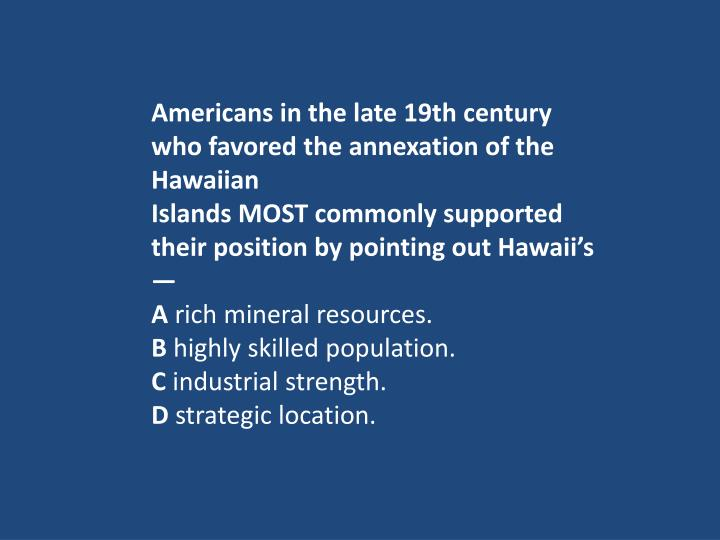 Americans in the late 19th century who favored the annexation of the Hawaiian