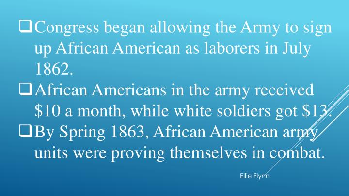 Congress began allowing the Army to sign up African American as laborers in July 1862.
