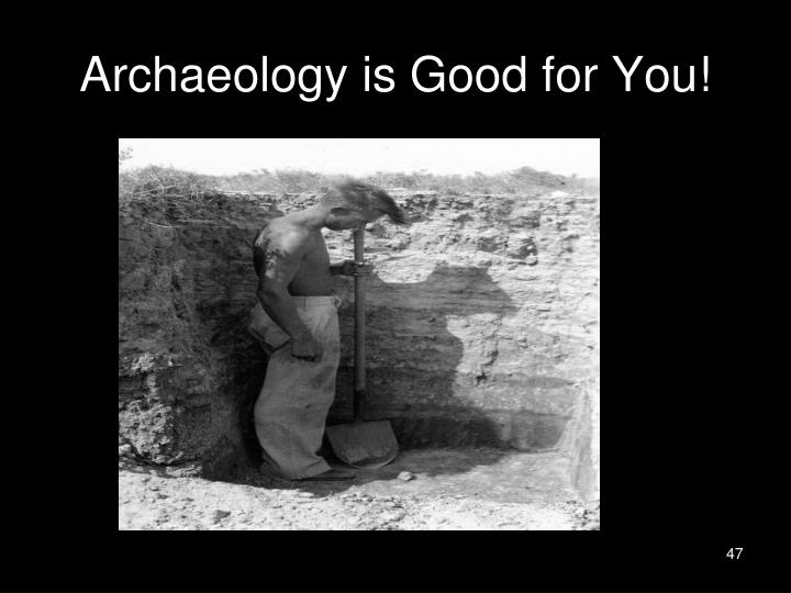 Archaeology is Good for You!