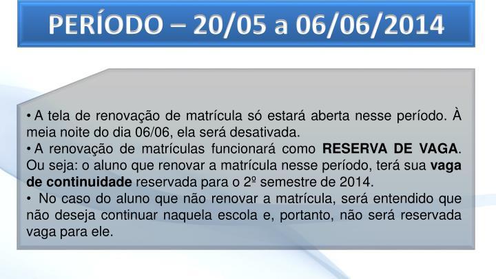 PERÍODO – 20/05 a 06/06/2014