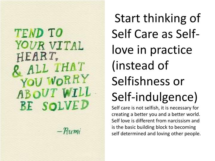 Start thinking of Self Care as Self-love in practice (instead of Selfishness or Self-indulgence)