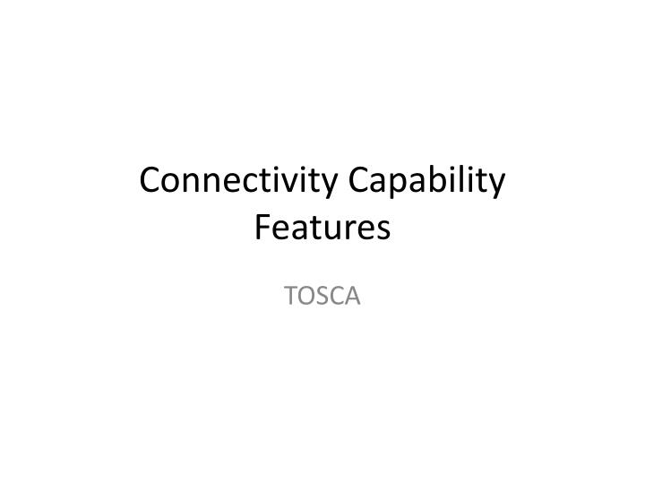 Connectivity capability features