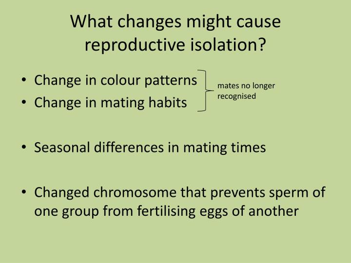 What changes might cause reproductive isolation?
