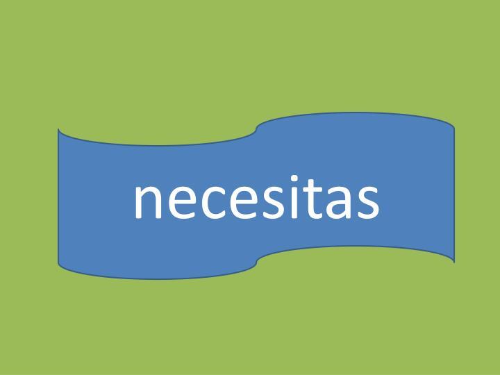 necesitas