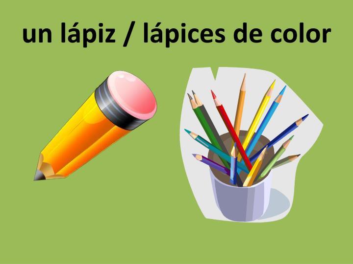 un lápiz / lápices de color