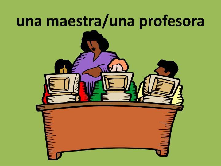una maestra/una profesora