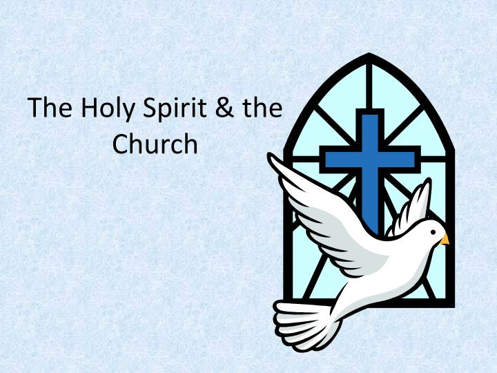 The holy spirit the church